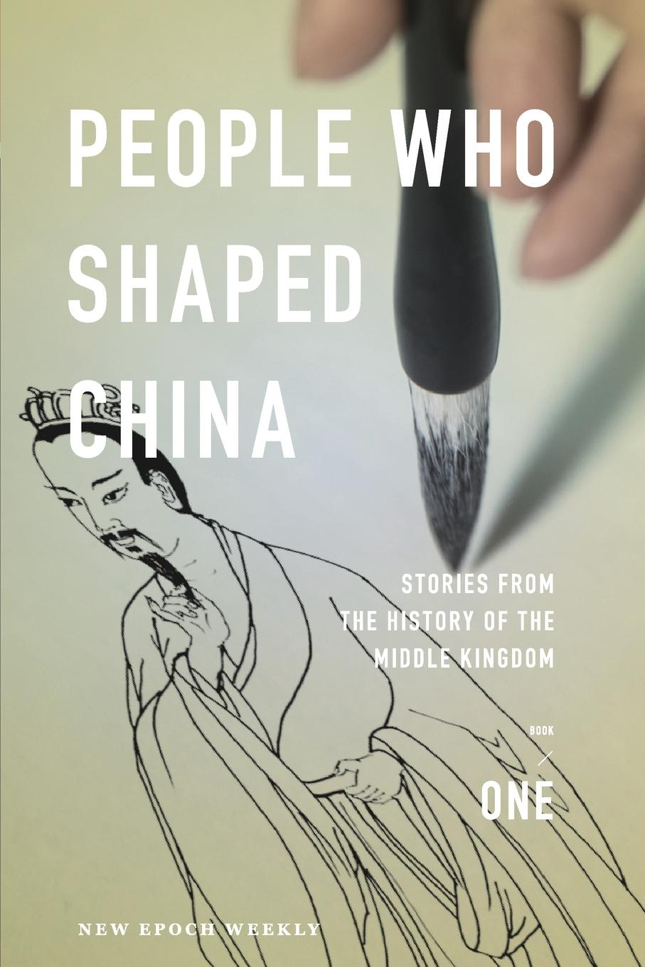 New Epoch Weekly People Who Shaped China. Stories from the history of the Middle Kingdom beijing