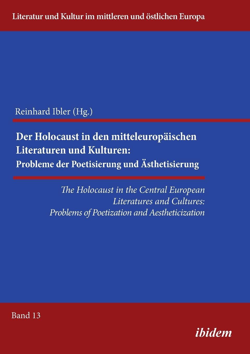 Katarzyna Adamaczak The Holocaust in the Central European Literatures and Cultures. Problems of Poetization and Aestheticization lipstadt d denial holocaust history on trial