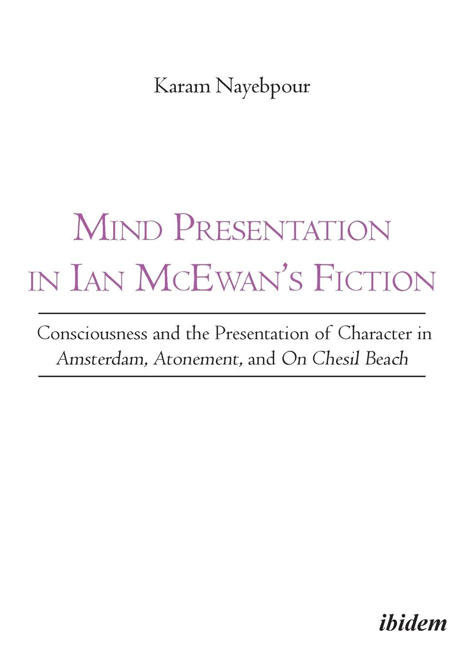 Karam Nayebpour Mind Presentation in Ian McEwan.s Fiction. Consciousness and the Presentation of Character in Amsterdam, Atonement, and On Chesil Beach mcewan i on chesil beach