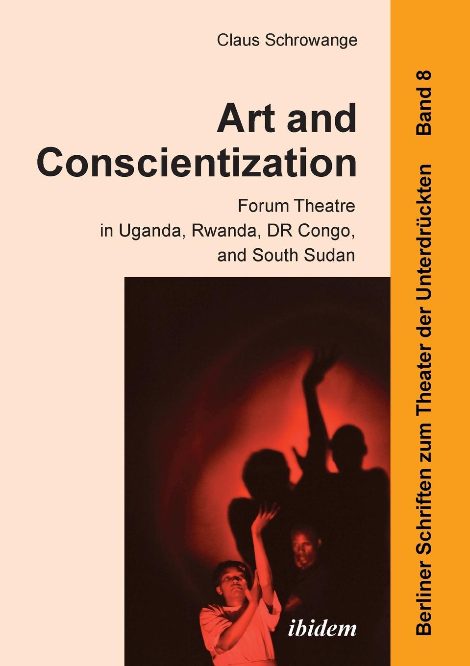 Claus Schrowange Art and Conscientization. Forum Theatre in Uganda, Rwanda, DR Congo, and South Sudan цена