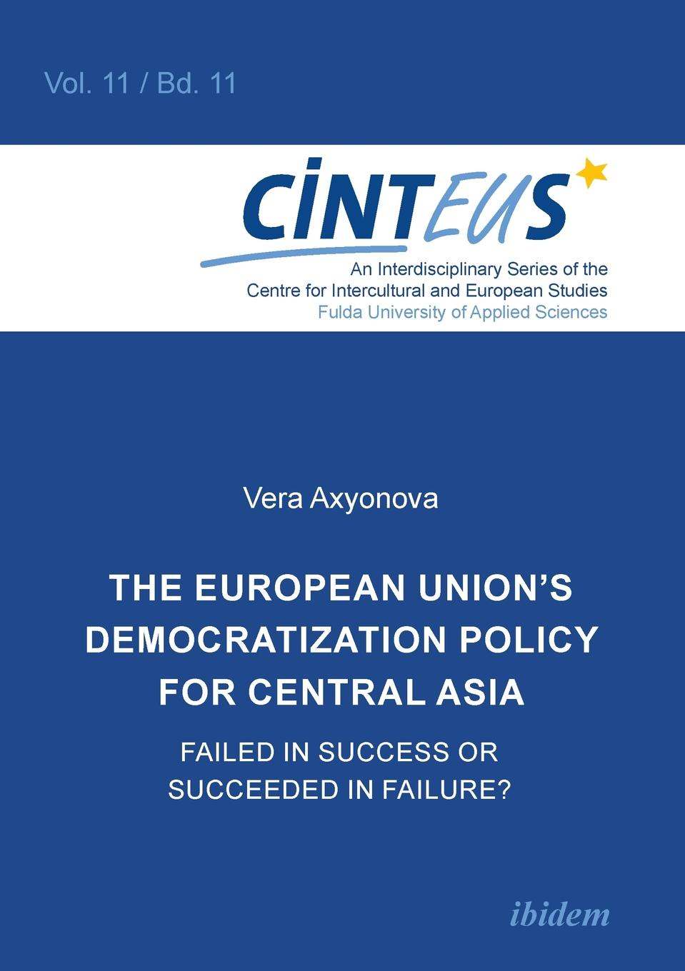 Vera Axyonova The European Union.s Democratization Policy for Central Asia. Failed in Success or Succeeded in Failure. цены онлайн