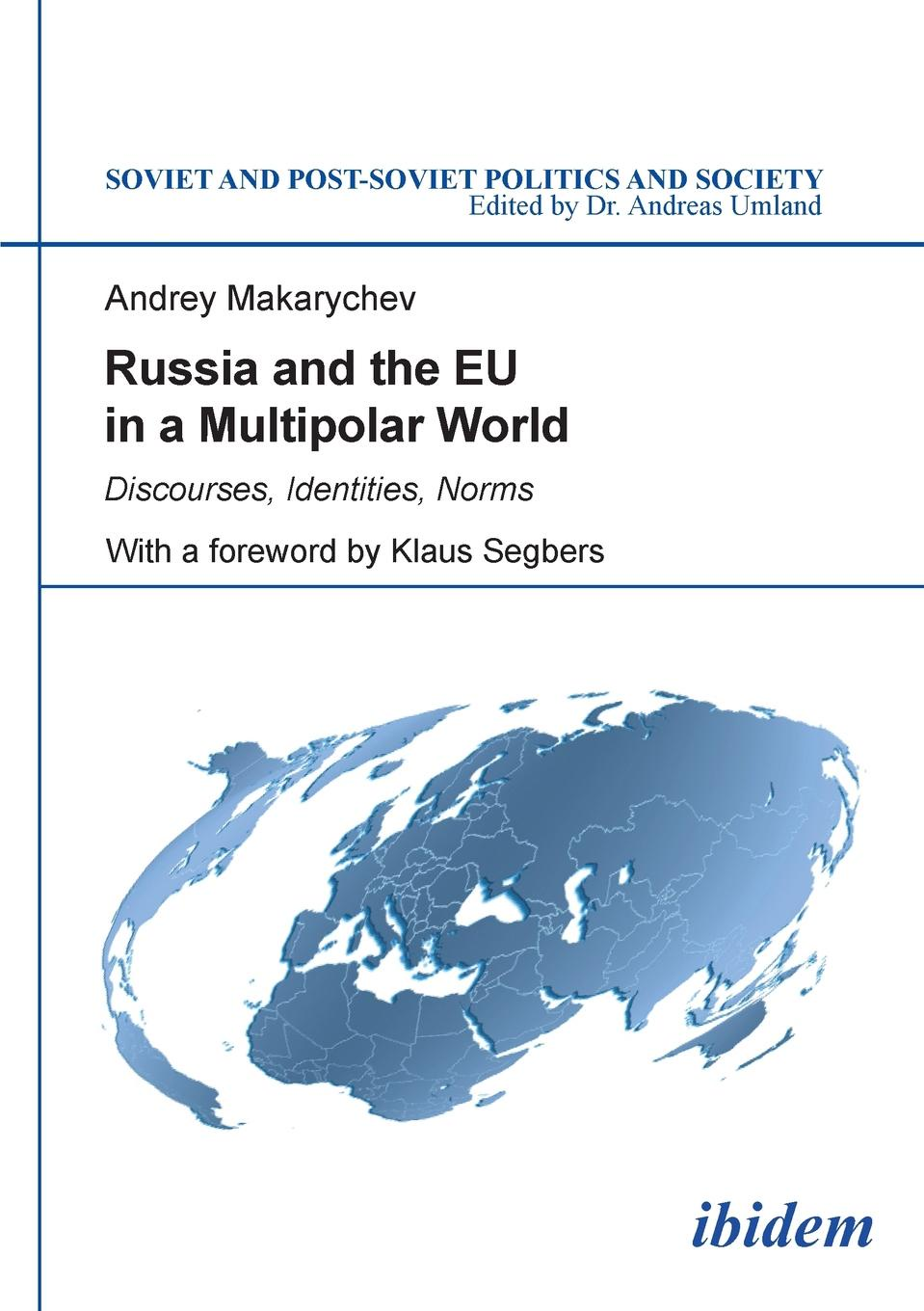 Andrey Makarychev Russia and the EU in a Multipolar World. Discourses, Identities, Norms недорго, оригинальная цена