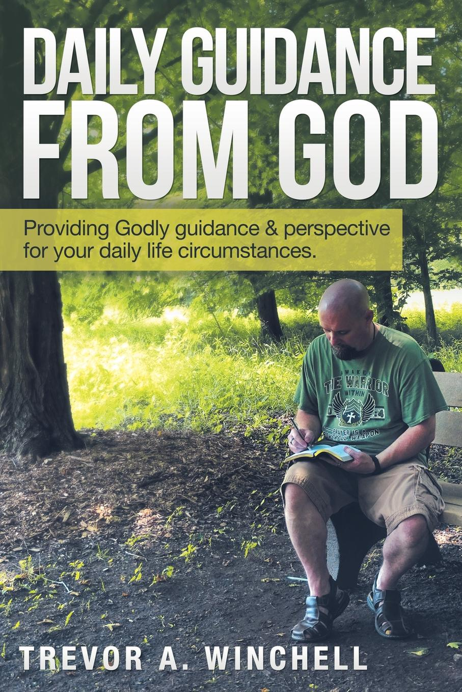 Trevor A. Winchell Daily Guidance from God. Providing Godly . Perspective for Your Life Circumstances.