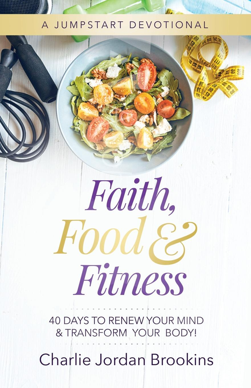 Charlie Jordan Brookins Faith, Food . Fitness. 40 Days to Renew Your Mind . Transform Your Body amy lyman the trustworthy leader leveraging the power of trust to transform your organization