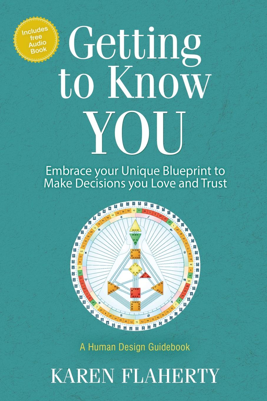 цены на Karen Flaherty Getting to Know YOU. Embrace Your Unique Blueprint to Make Decisions you Love and Trust - A Human Design Guidebook  в интернет-магазинах
