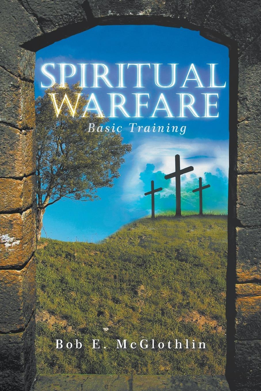 Bob E. McGlothlin Spiritual Warfare. Basic Training ventre daniel cyberwar and information warfare