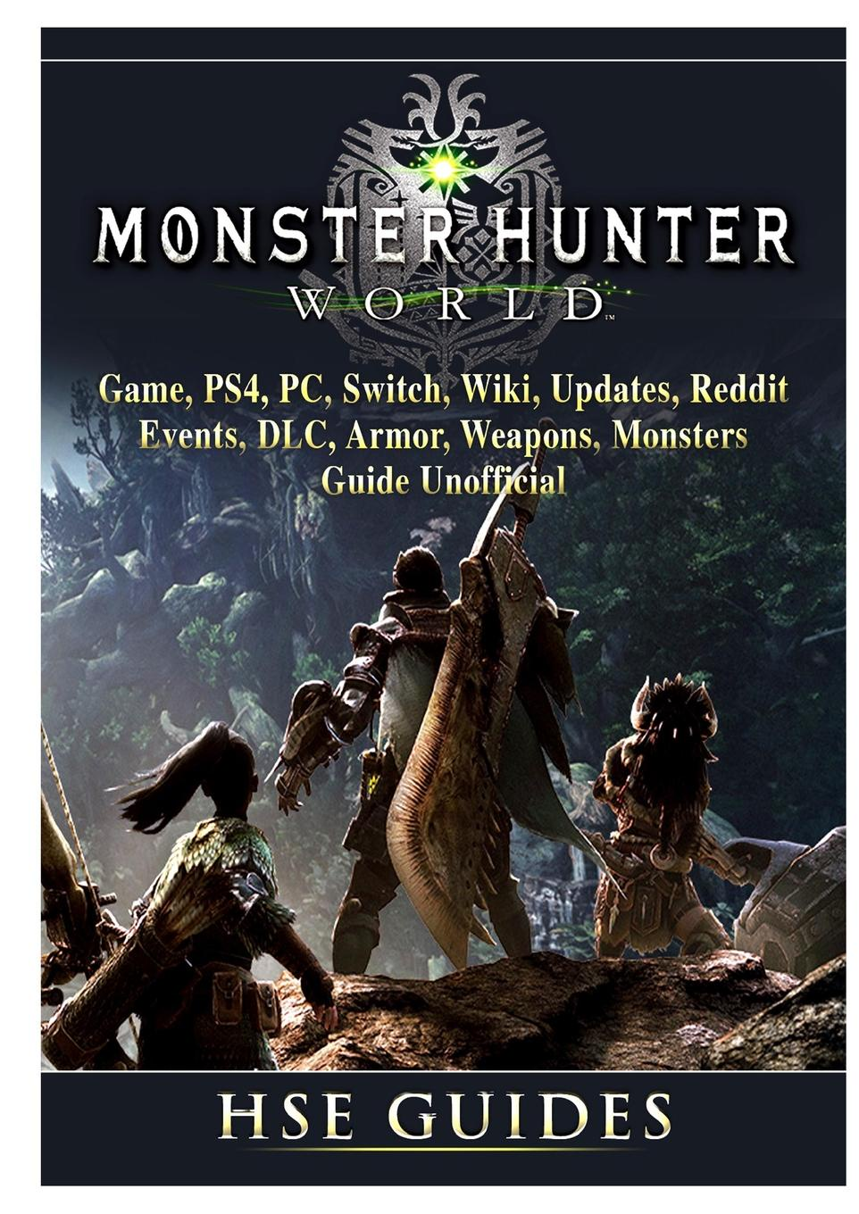 Hse Guides Monster Hunter World Game, PS4, PC, Switch, Wiki, Updates, Reddit, Events, DLC, Armor, Weapons, Monsters, Guide Unofficial joseph joyner world of warcraft guide the ultimate wow game strategy and tactics guide