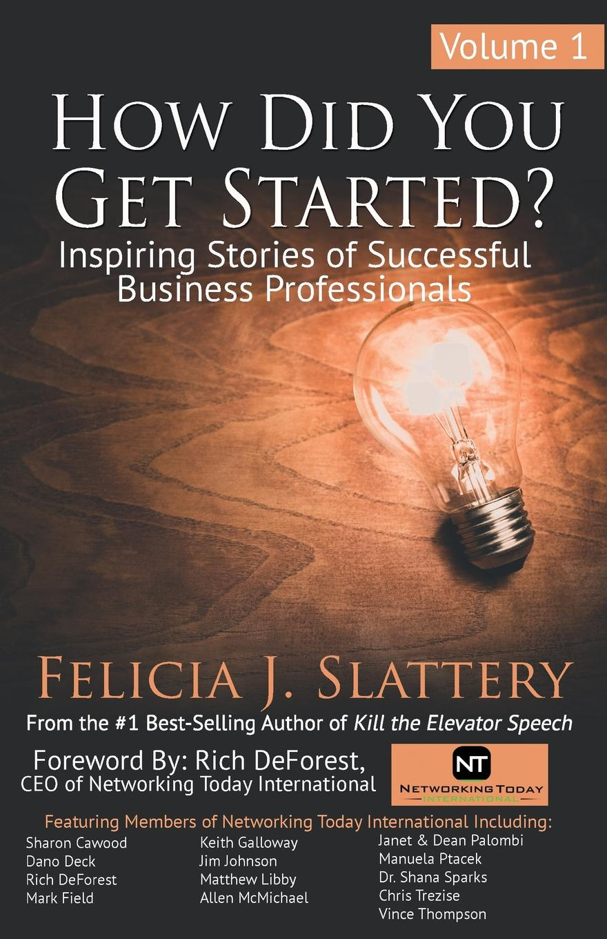 Felicia J Slattery How Did You Get Started, Volume 1. Inspiring Stories of Successful Business Professionals loretta nyhan i ll be seeing you