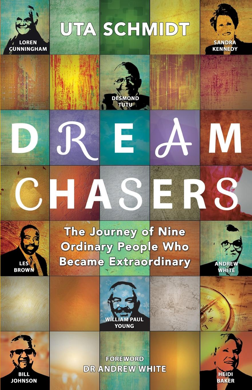 Uta Schmidt Dream Chasers. The Journey of Nine Ordinary People Who Became Extraordinary ordinary man extraordinary god
