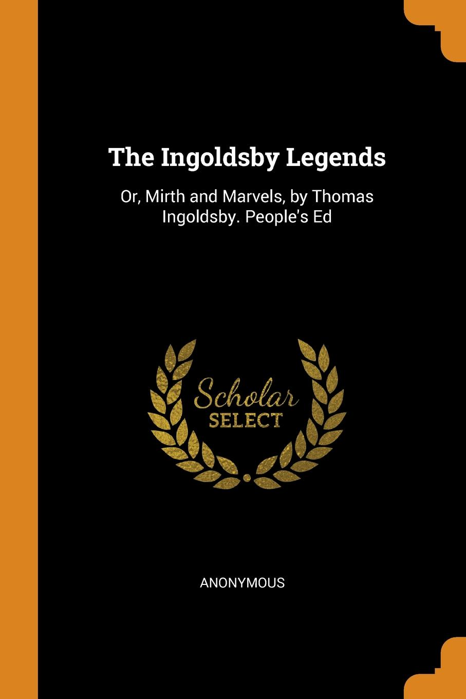 M. l'abbé Trochon The Ingoldsby Legends. Or, Mirth and Marvels, by Thomas Ingoldsby. People.s Ed