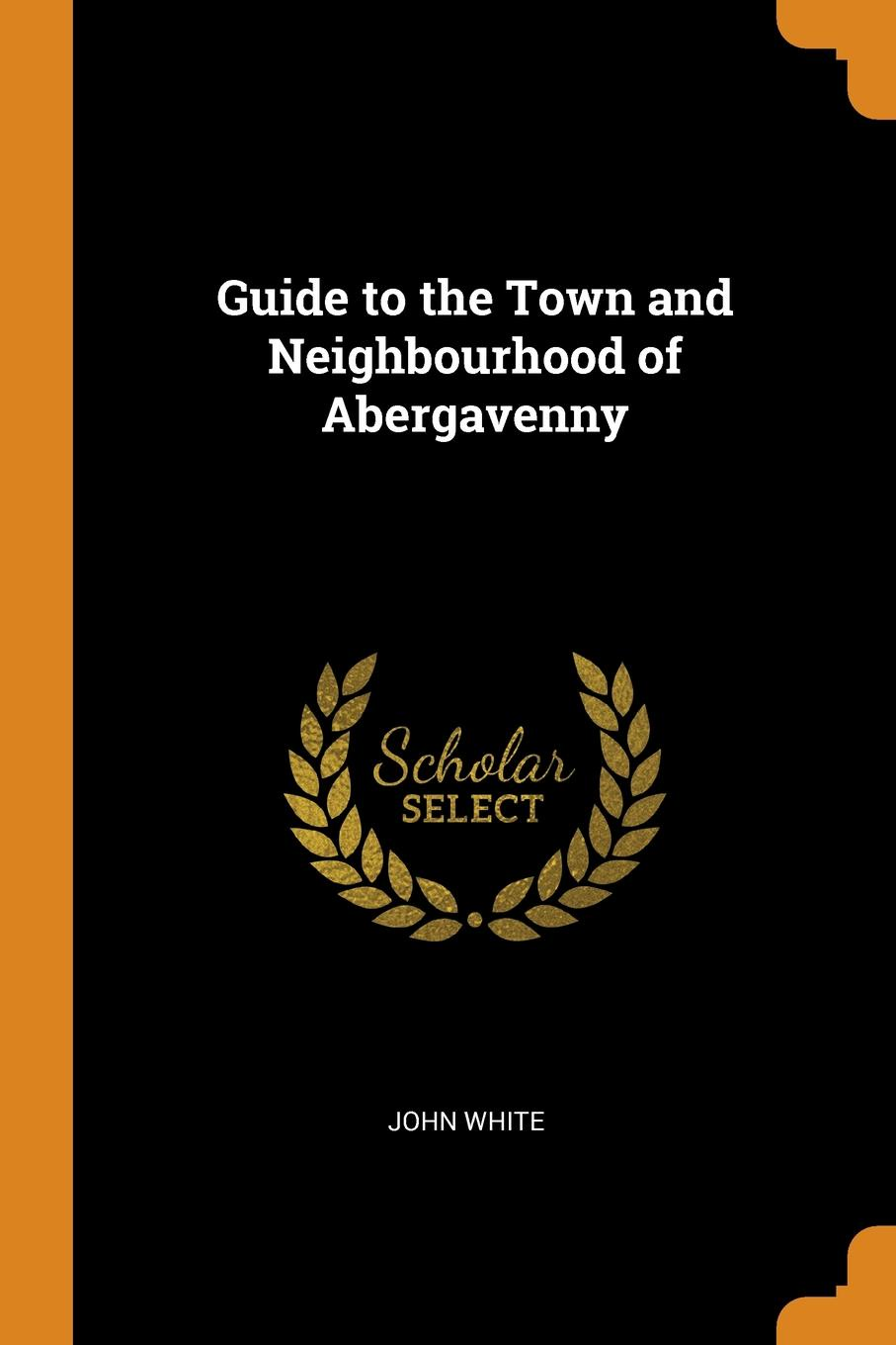 John White Guide to the Town and Neighbourhood of Abergavenny