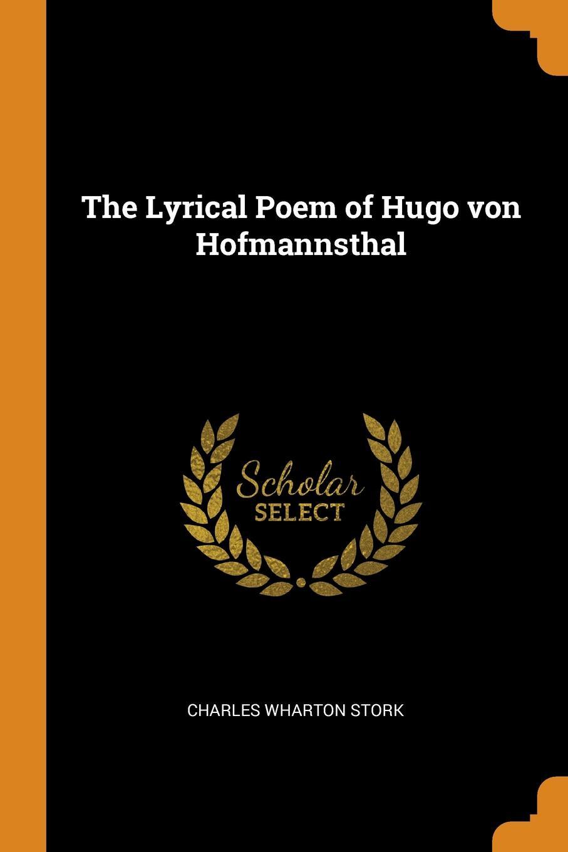 Charles Wharton Stork The Lyrical Poem of Hugo von Hofmannsthal