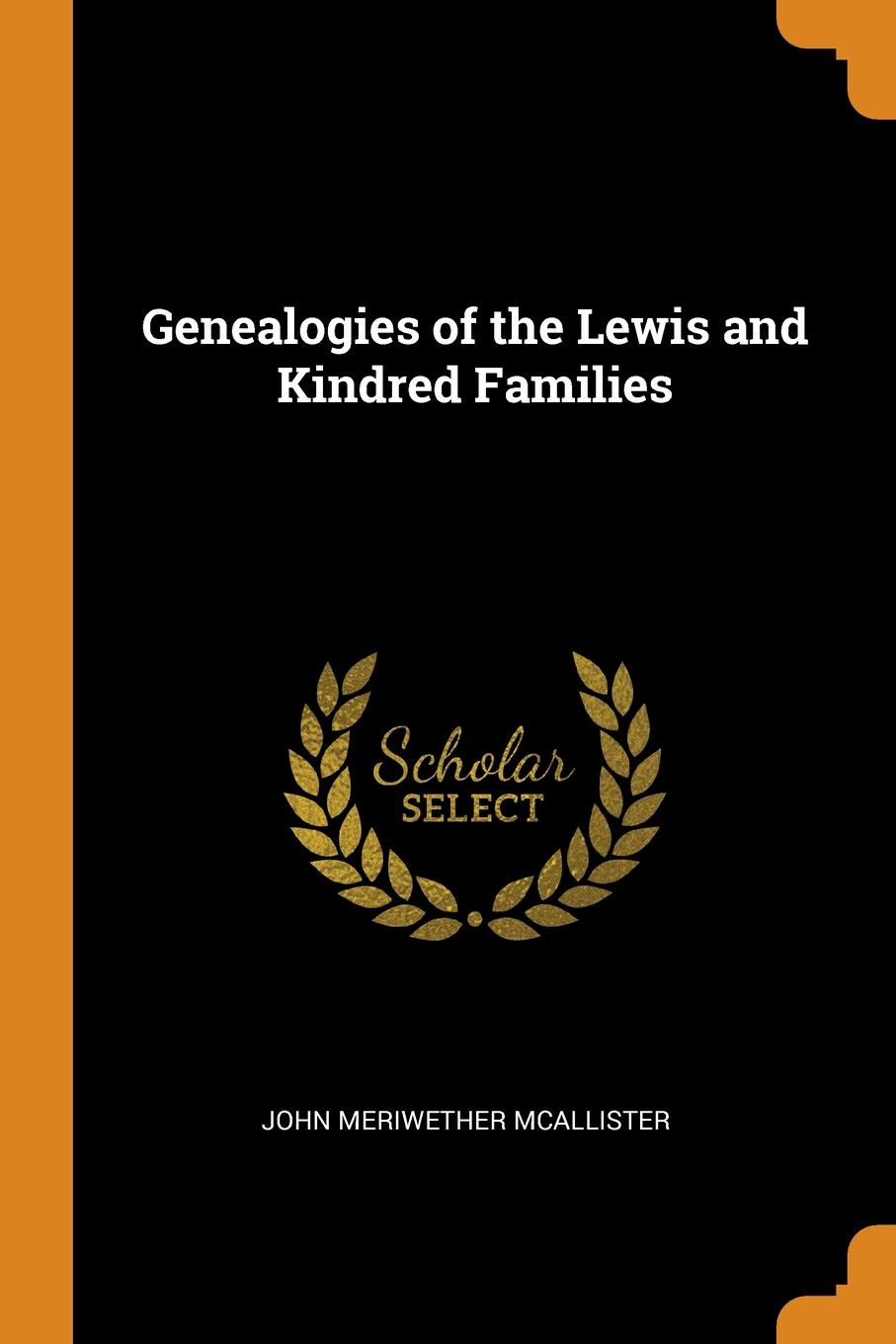 John Meriwether McAllister Genealogies of the Lewis and Kindred Families