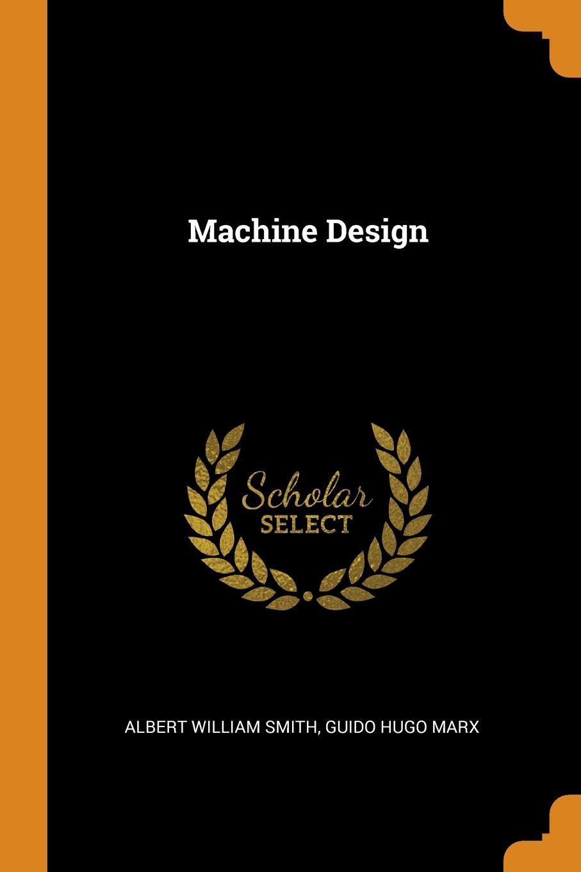 Albert William Smith, Guido Hugo Marx Machine Design
