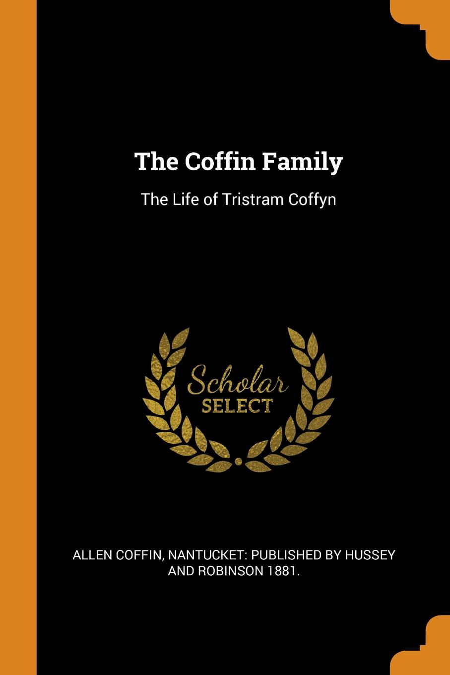 Allen Coffin The Coffin Family. The Life of Tristram Coffyn