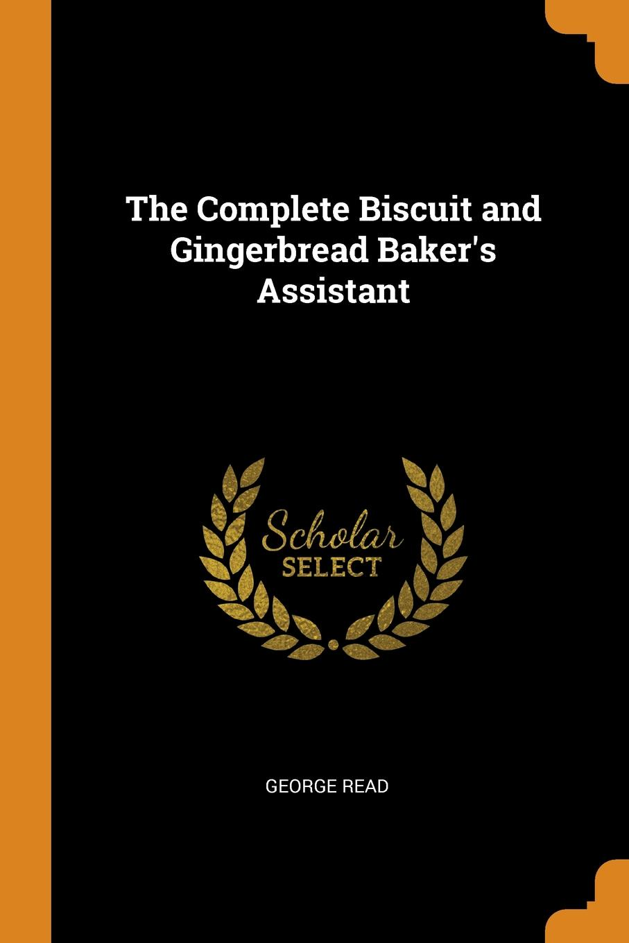 George Read The Complete Biscuit and Gingerbread Baker.s Assistant biscuit and the baby