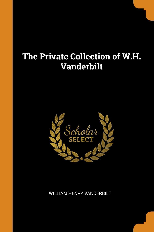 цена на William Henry Vanderbilt The Private Collection of W.H. Vanderbilt
