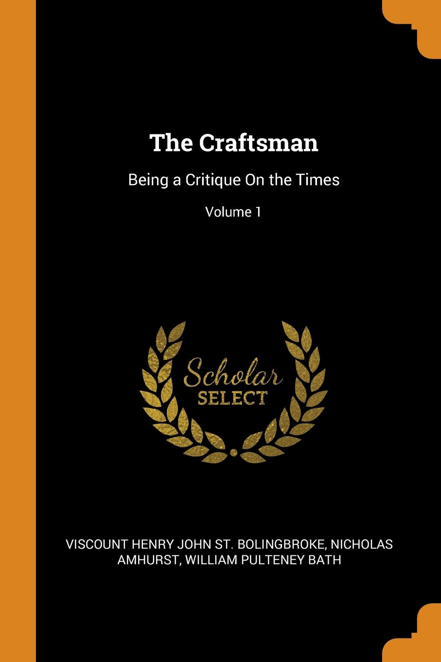 Viscount Henry John St. Bolingbroke, Nicholas Amhurst, William Pulteney Bath The Craftsman. Being a Critique On the Times; Volume 1
