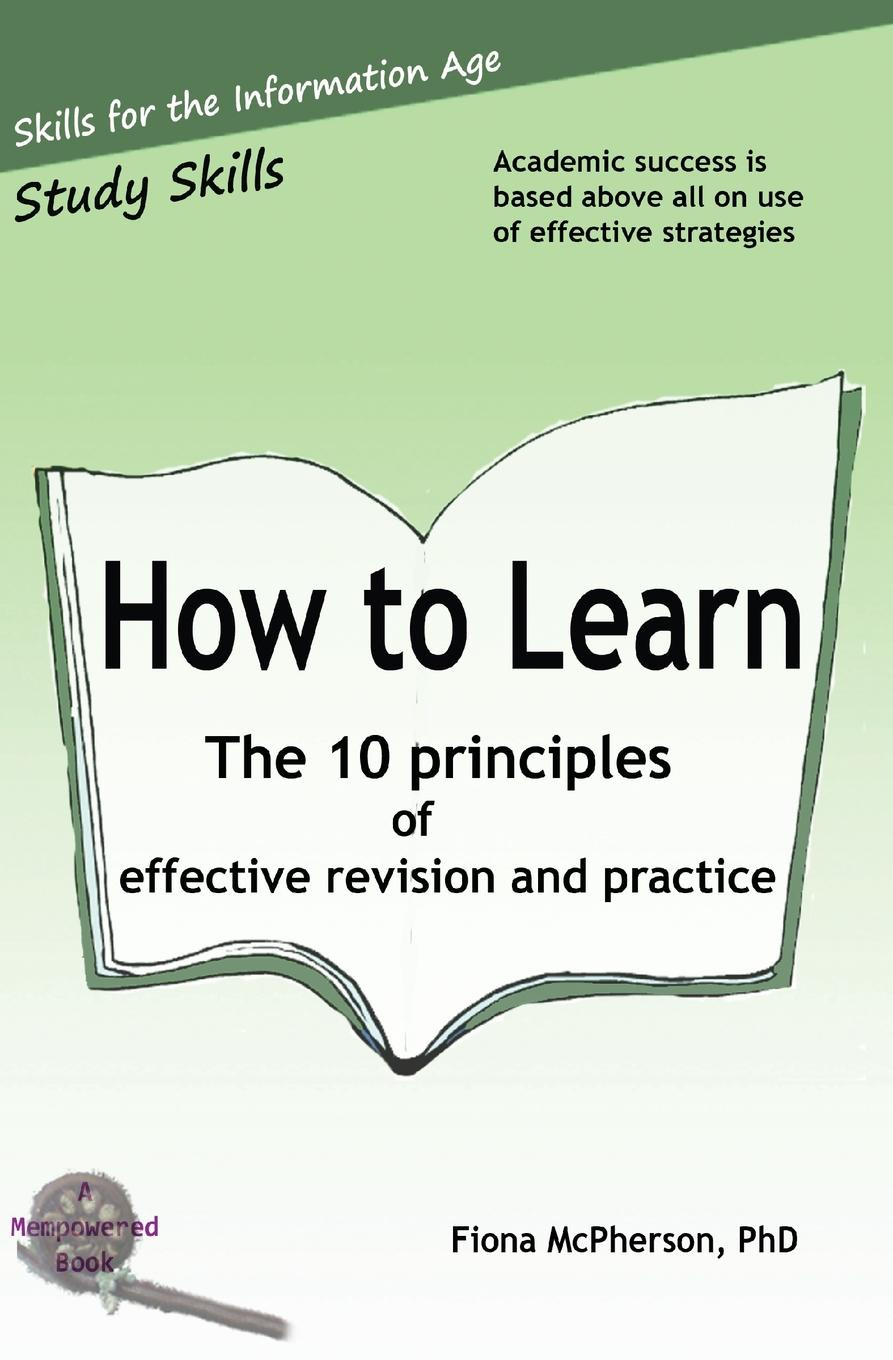 Fiona McPherson How to Learn. The 10 principles of effective revision . practice jon reider admission matters what students and parents need to know about getting into college