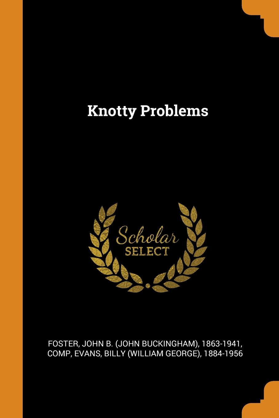 John B. 1863-1941 Foster, Billy 1884-1956 Evans Knotty Problems