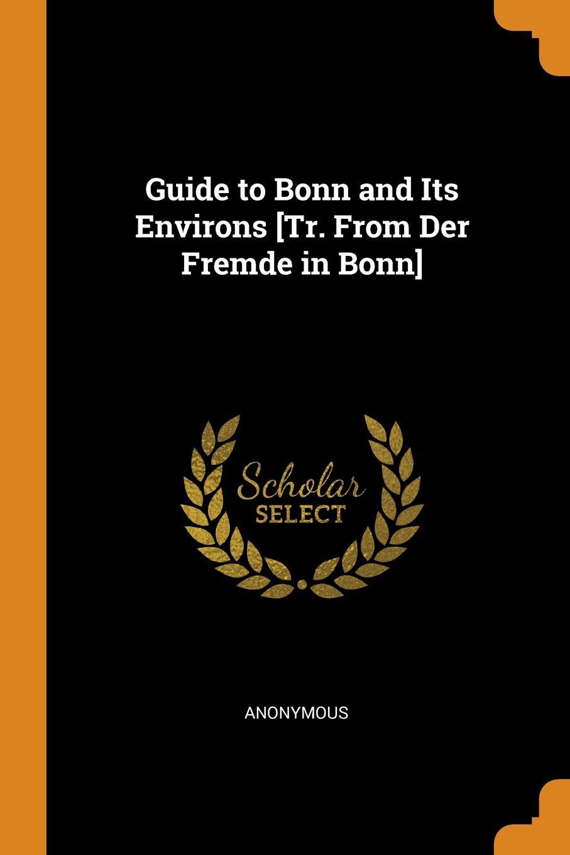 M. l'abbé Trochon Guide to Bonn and Its Environs .Tr. From Der Fremde in Bonn.