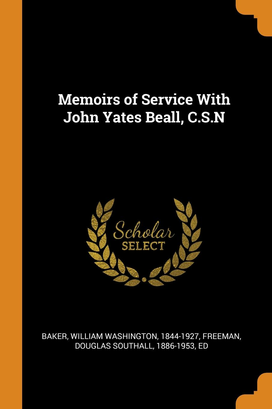 William Washington Baker, Douglas Southall Freeman Memoirs of Service With John Yates Beall, C.S.N