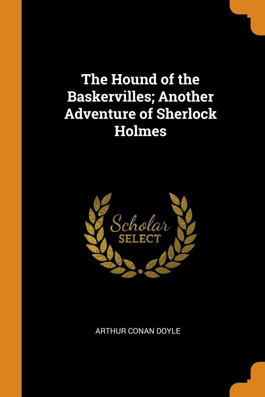 Arthur Conan Doyle The Hound of the Baskervilles; Another Adventure of Sherlock Holmes