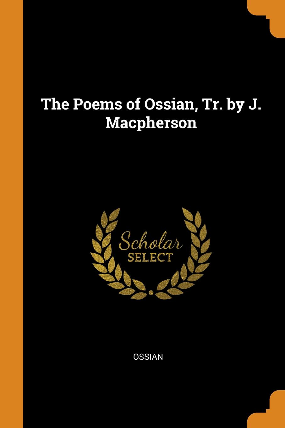 Ossian The Poems of Ossian, Tr. by J. Macpherson j macpherson temora an ancient epic poem in eight books together with several other poems composed by ossian the son of fingal translated from the galic language by james macpherson
