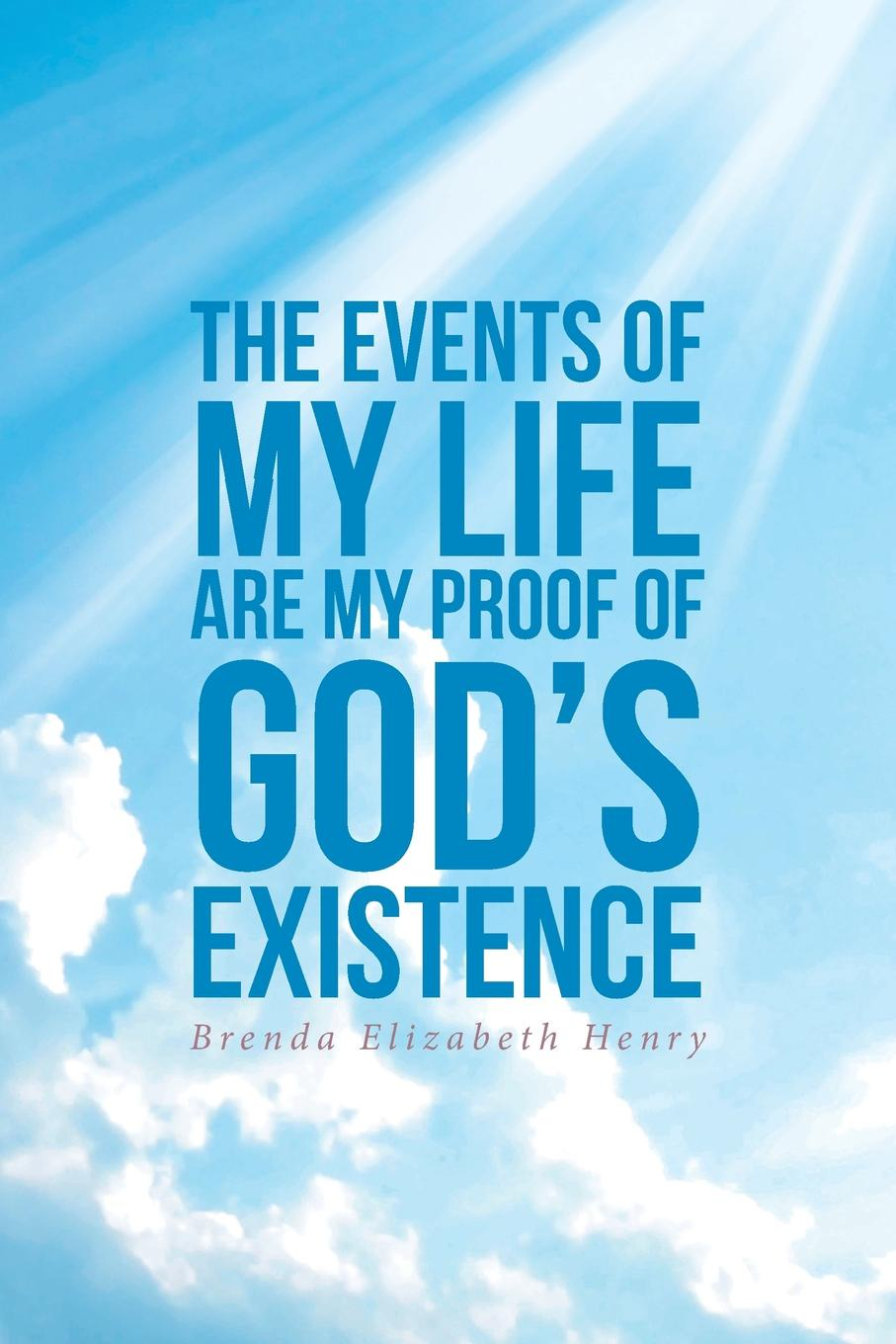 Brenda Elizabeth Henry The Events of My Life Are My Proof of God.s Existence benjamin bonetti how to change your life who am i and what should i do with my life isbn 9780857084613