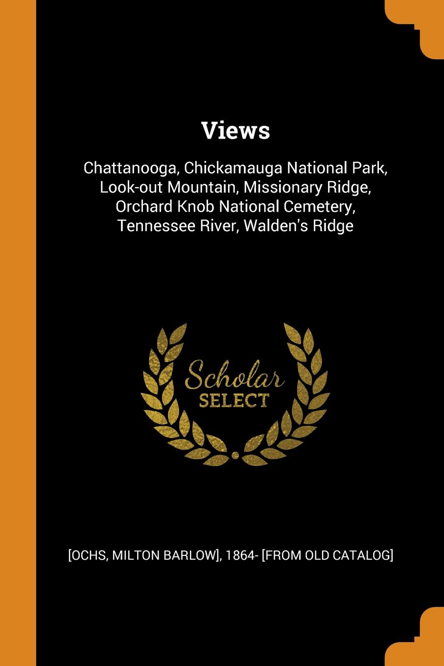 Views. Chattanooga, Chickamauga National Park, Look-out Mountain, Missionary Ridge, Orchard Knob National Cemetery, Tennessee River, Walden.s Ridge