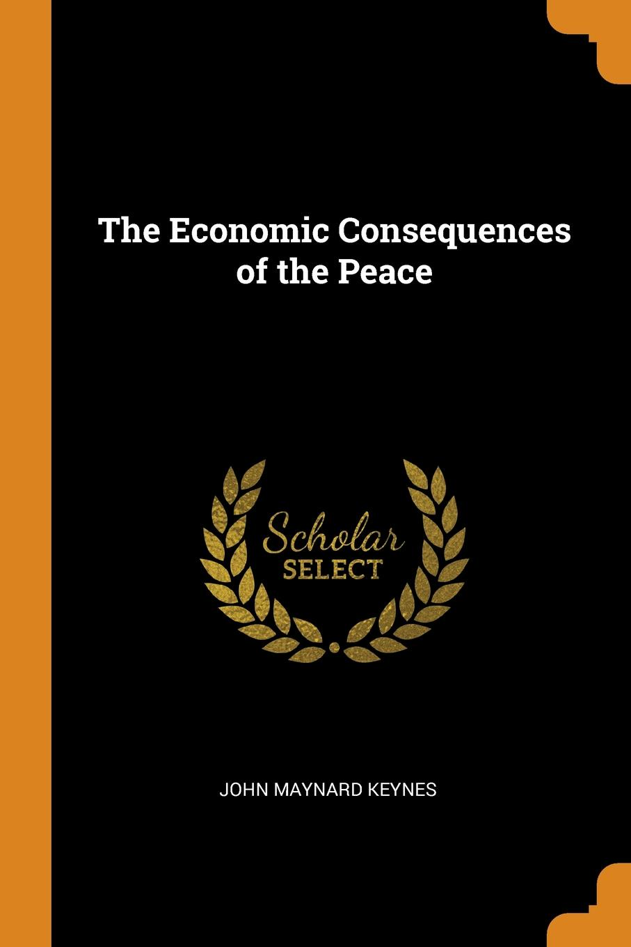The Economic Consequences of the Peace This work has been selected by scholars as being culturally important...