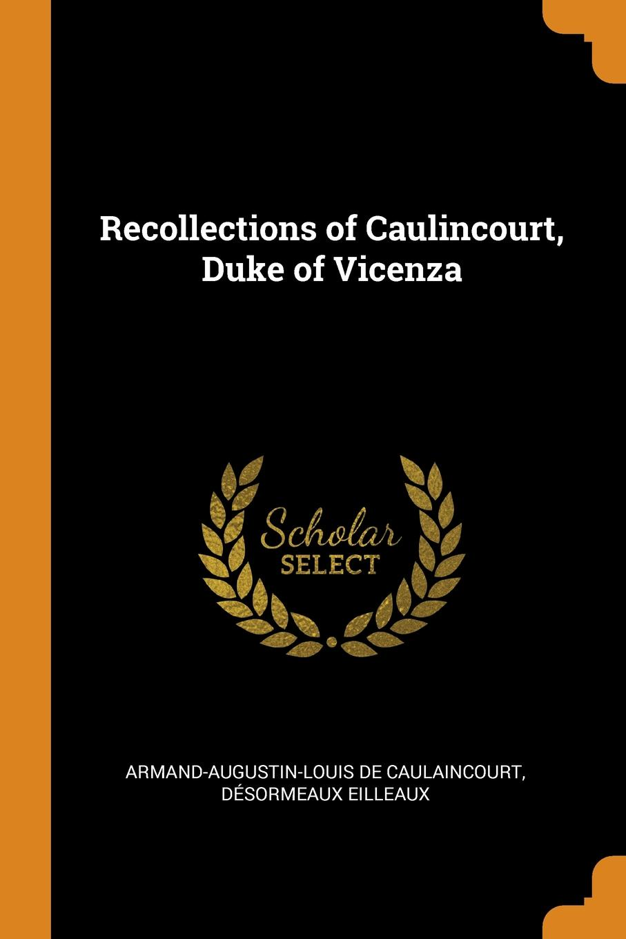 Armand-Augustin-Louis De Caulaincourt, Désormeaux Eilleaux Recollections of Caulincourt, Duke of Vicenza