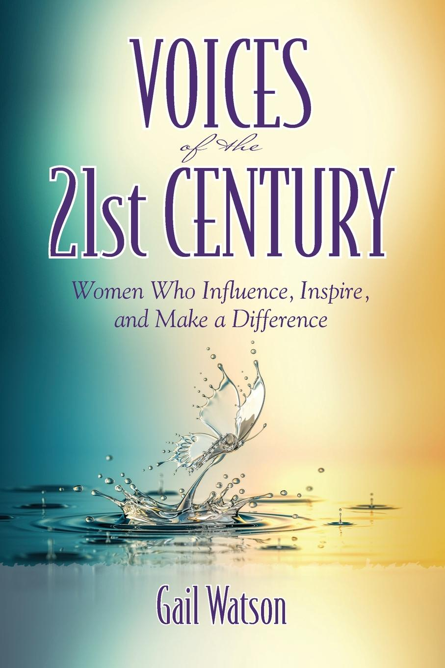 Gail Watson Voices of the 21st Century. Women Who Influence, Inspire, and Make a Difference the 21st century economy a beginner s guide