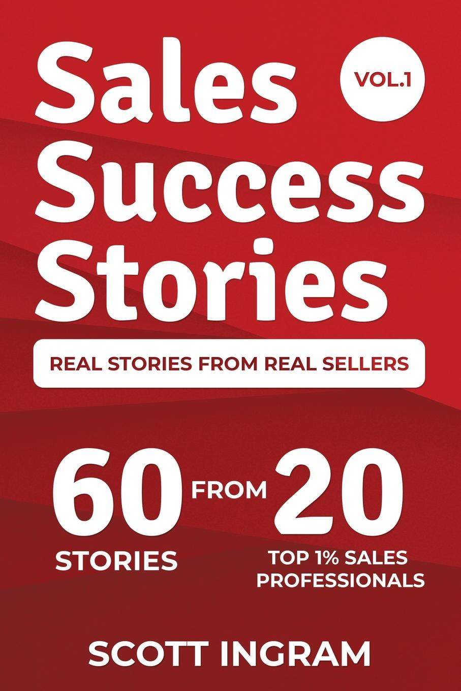 Scott Ingram Sales Success Stories. 60 Stories from 20 Top 1. Sales Professionals chuck bauer sales mastery the sales book your competition doesn t want you to read