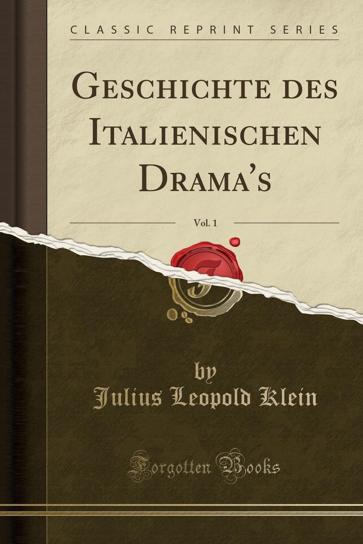 Julius Leopold Klein Geschichte des Italienischen Drama.s, Vol. 1 (Classic Reprint) haupt verein fur christliche erbauungss die liturgie im evangelischen gottesdienste
