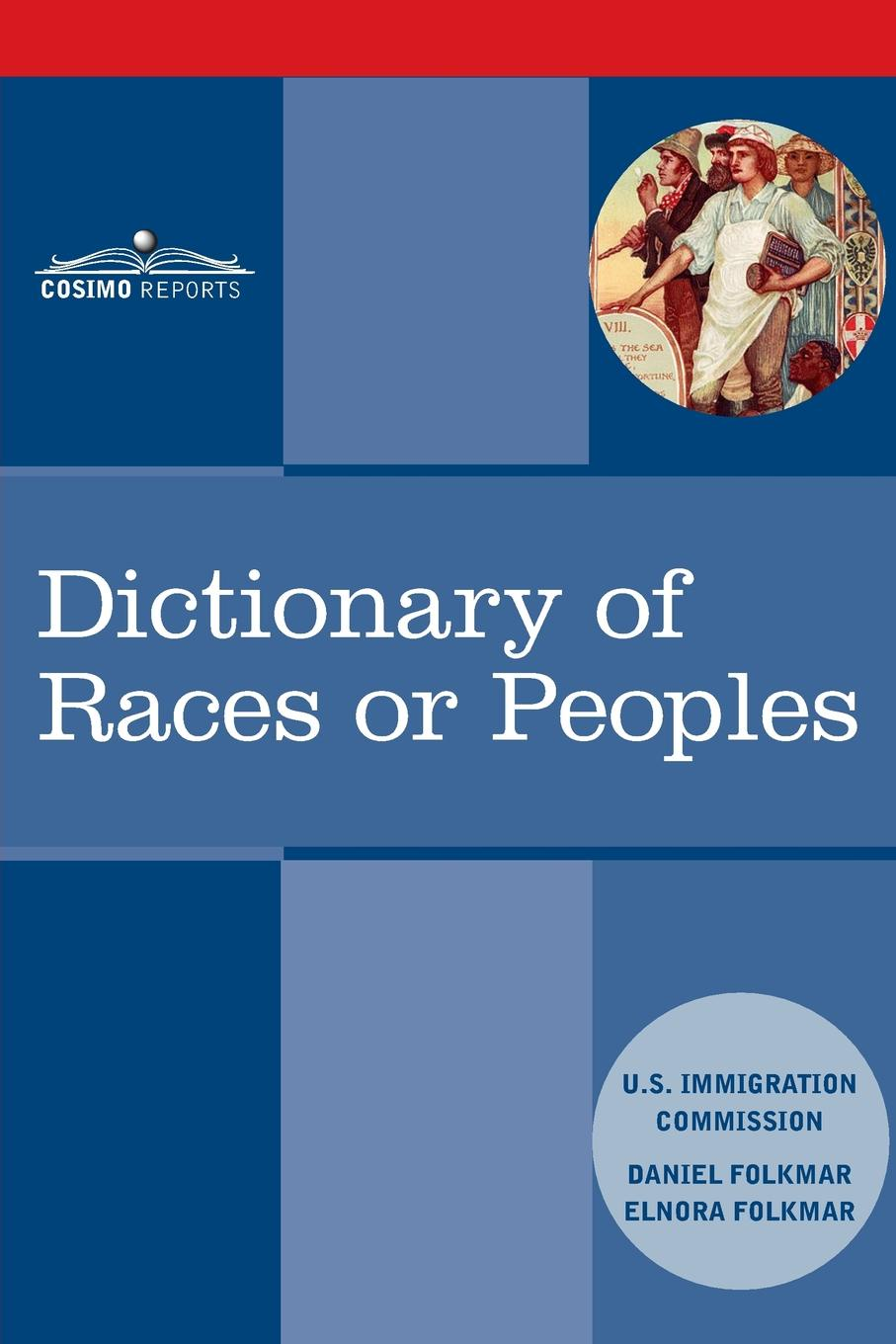 US Immigration Commission, Daniel Folkmar, Elnora Folkmar Dictionary of Races or Peoples
