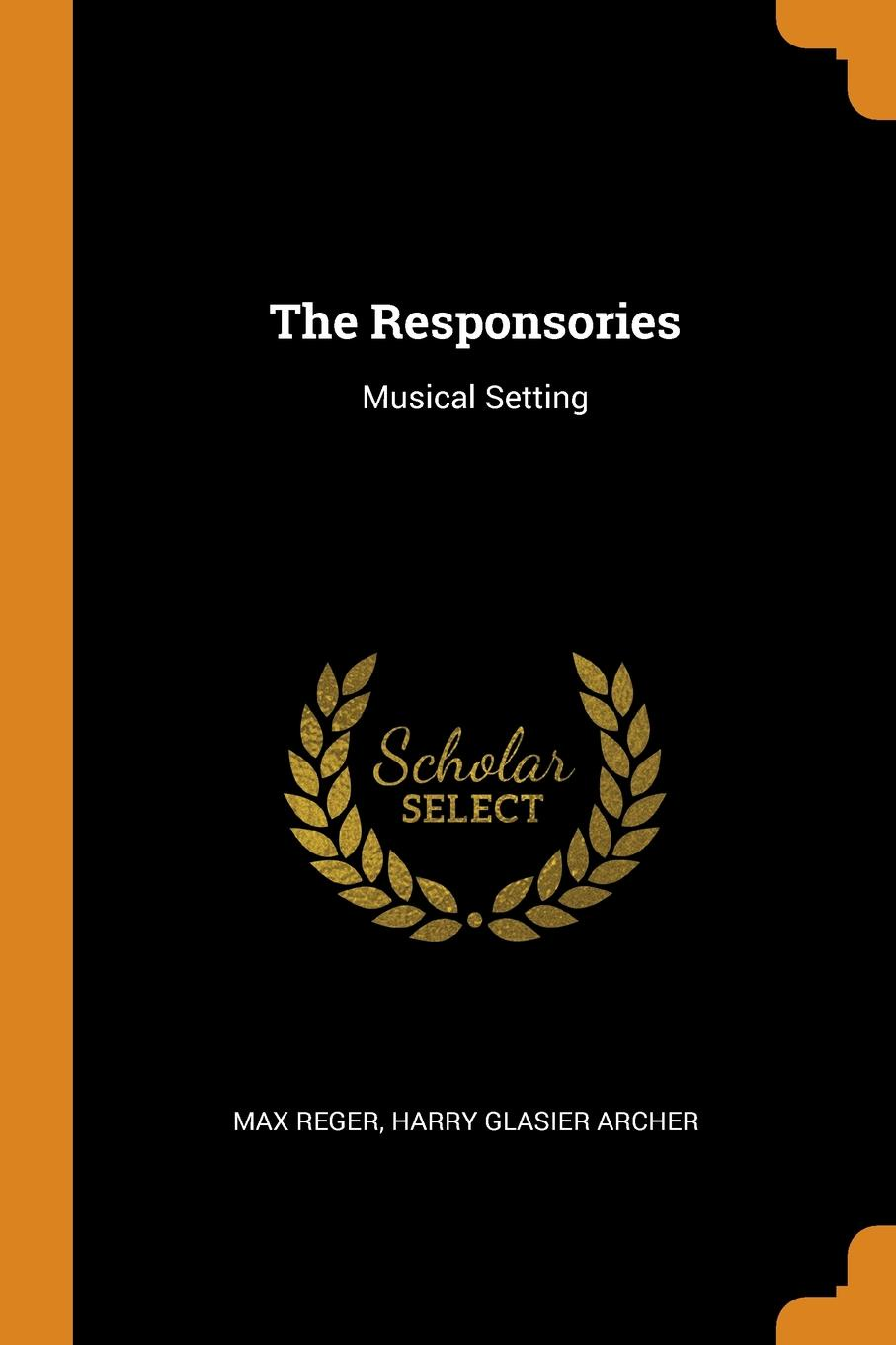 Max Reger, Harry Glasier Archer The Responsories. Musical Setting max reger the responsories musical setting