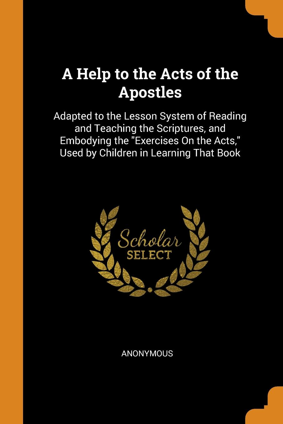 A-Help-to-the-Acts-of-the-Apostles-Adapted-to-the-Lesson-System-of-Reading-and-Teaching-the-Scriptures-and-Embodying-the-Exercises-On-the-Acts-Used-by