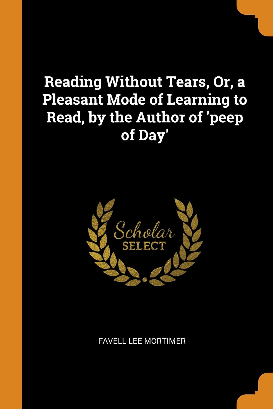 Favell Lee Mortimer Reading Without Tears, Or, a Pleasant Mode of Learning to Read, by the Author of .peep of Day. peep ehasalu hullu munga päevik