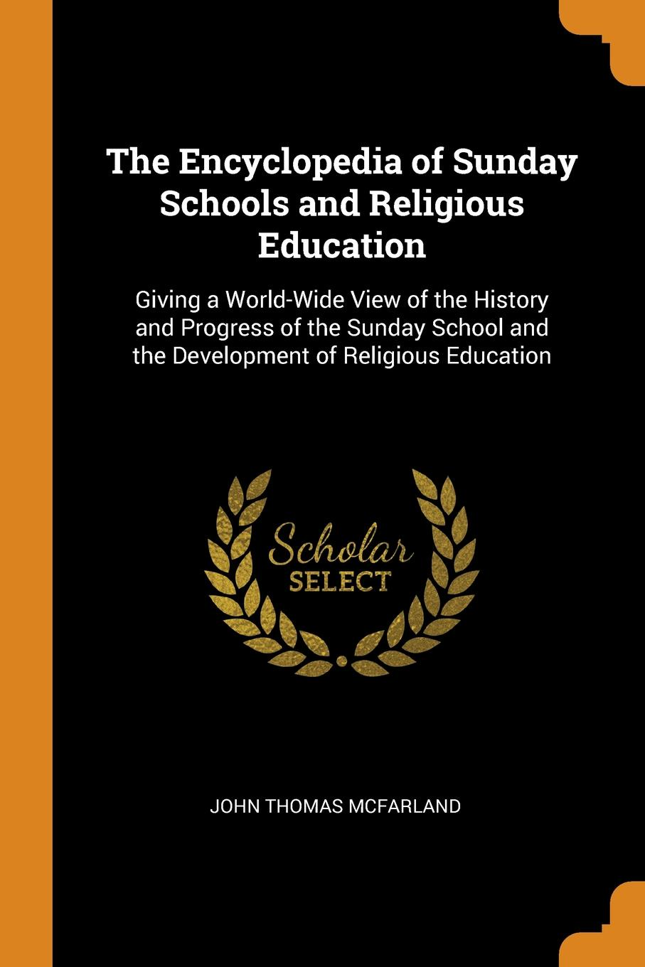 The-Encyclopedia-of-Sunday-Schools-and-Religious-Education-Giving-a-World-Wide-View-of-the-History-and-Progress-of-the-Sunday-School-and-the-Developme