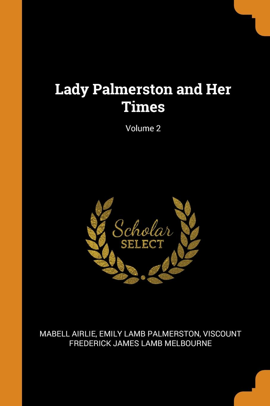 Mabell Airlie, Emily Lamb Palmerston, Viscount Frederick James Lamb Melbourne Lady Palmerston and Her Times; Volume 2