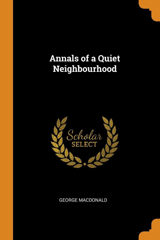 MacDonald George Annals of a Quiet Neighbourhood недорго, оригинальная цена