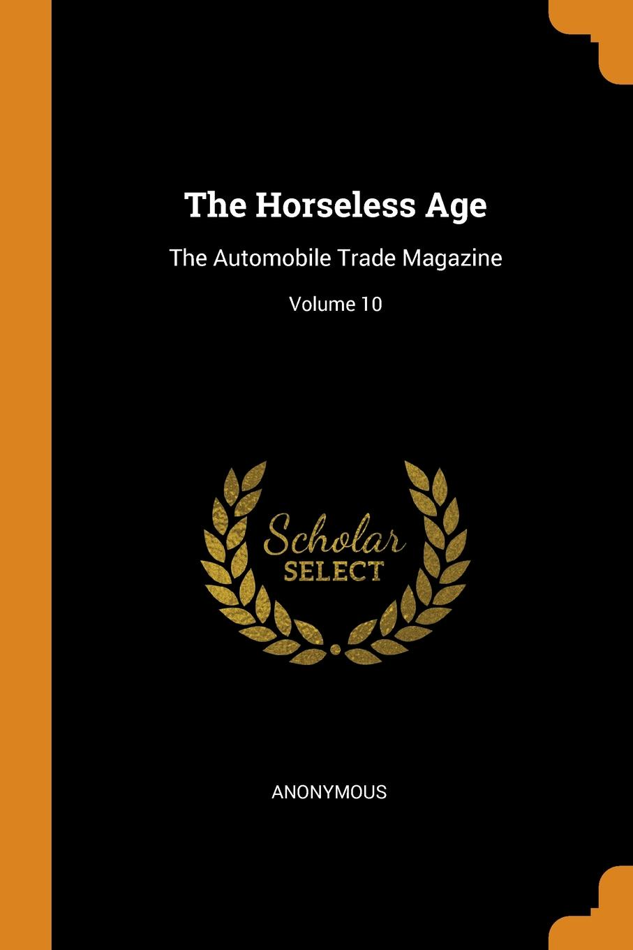 The Horseless Age. The Automobile Trade Magazine; Volume 10 This work has been selected by scholars as being culturally important...