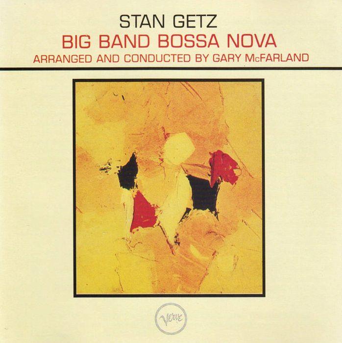 Стэн Гетц Stan Getz. Big Band Bossa Nova стэн гетц stan getz big band bossa nova lp