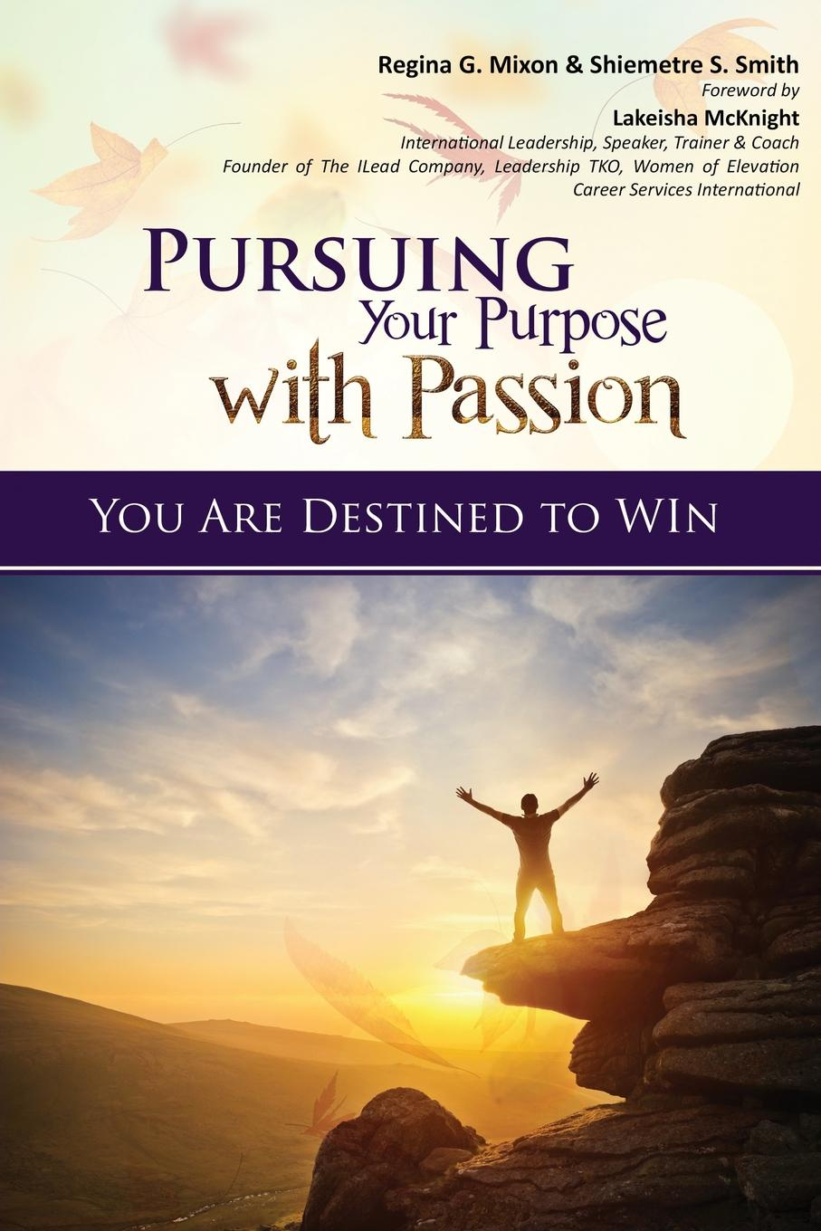 Regina Mixon. Pursuing Your Purpose With Passion. YOU ARE DESTINED TO WIN.