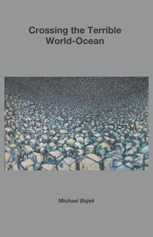 Michael Bajek. Crossing the Terrible World-Ocean