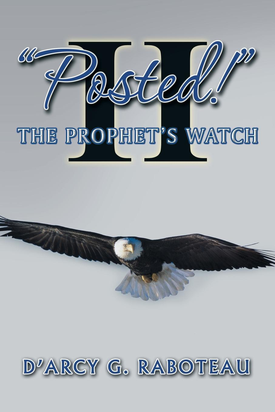 """D'Arcy G. Raboteau. """"Posted."""" Ii. The Prophet.s Watch"""