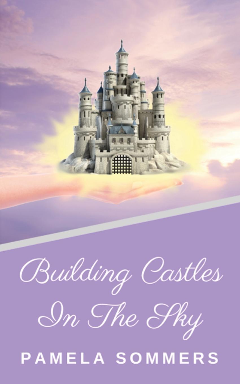 Pamela Sommers. Building Castles In The Sky