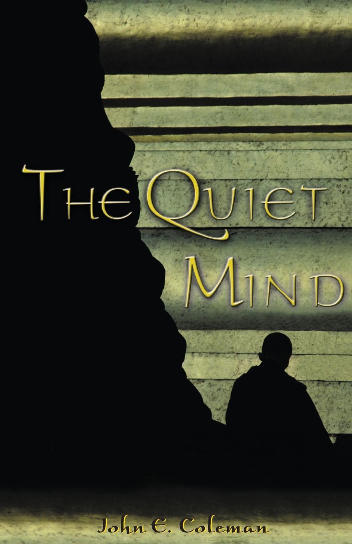 John E. Coleman. Quiet Mind