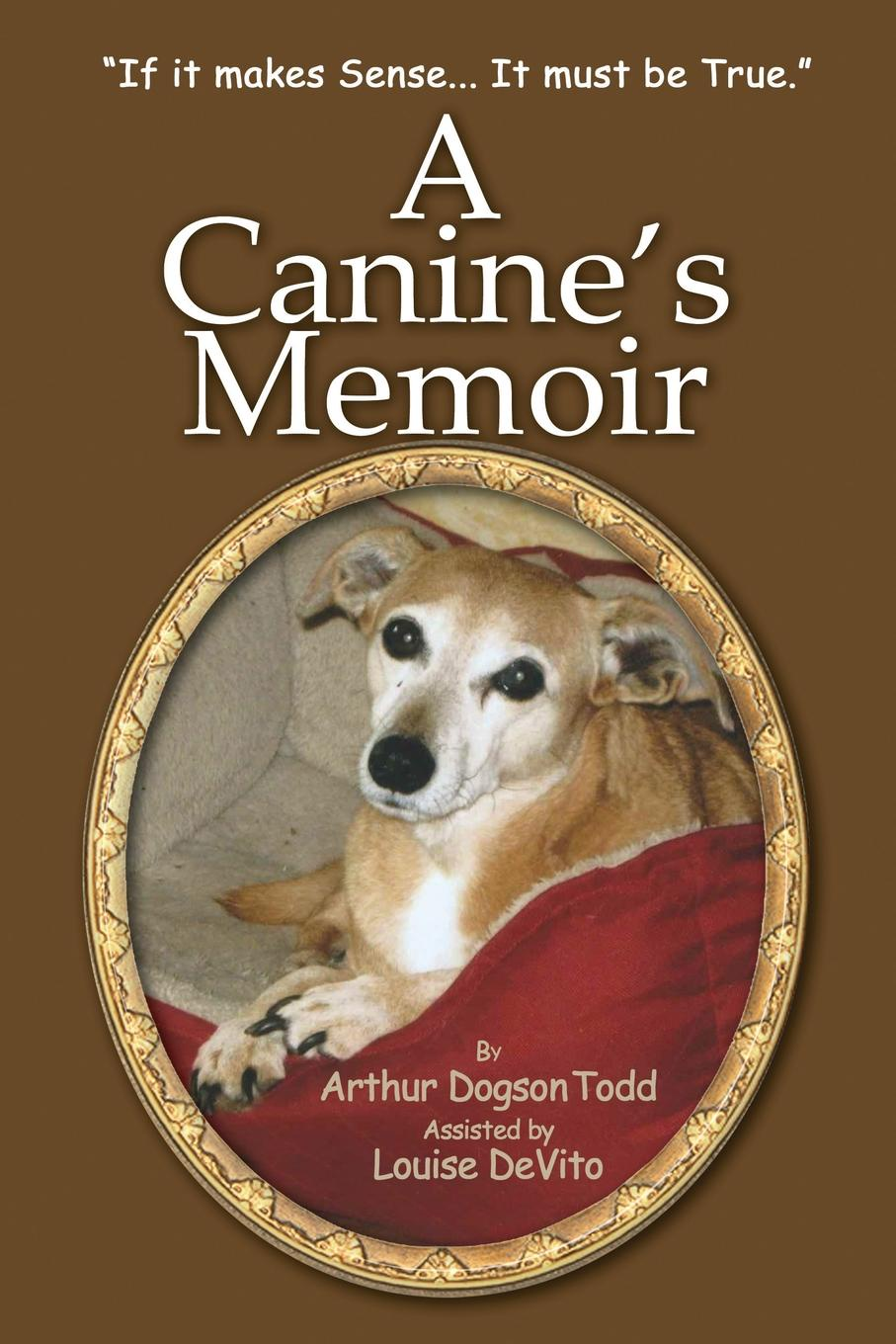 "Louise DeVito. A Canine.s Memoir. ""If it makes Sense... It must be True."""